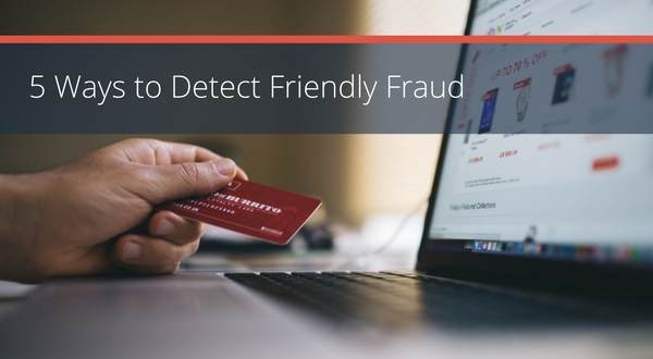 Prevent and Detect Friendly Fraud