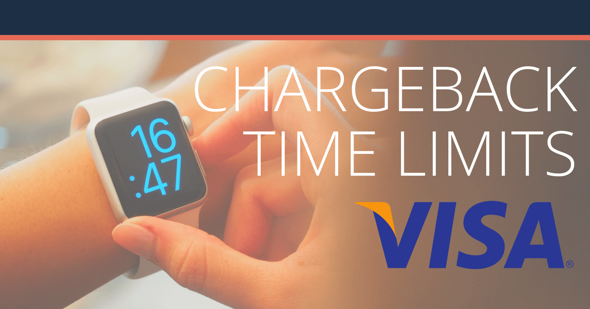 Visa Chargeback Time Limits - Updated August 2019 | Chargeback
