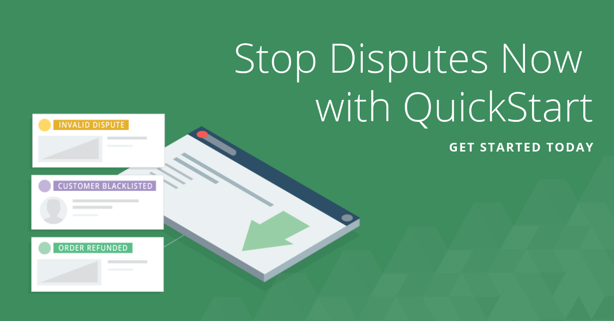 Stop Disputes Now with QuickStart | Chargeback